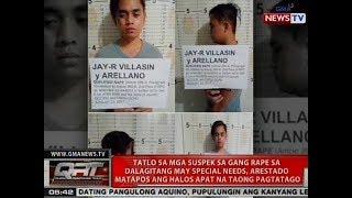 QRT: 3 sa mga suspek sa gang rape sa dalagitang may special needs, arestado