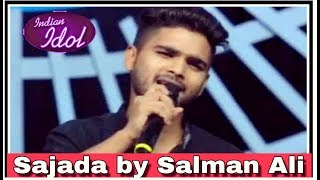 Sajada Song By Salman Ali Indian Idol 7 July 2018 Performance