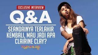 Q&A Clairine Clay - Seandainya Terlahir Kembali?
