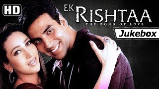 Ek Rishtaa - The Bond Of Love [2001] Songs (HD) | Amitabh Bachchan - Akshay Kumar - Karisma Kapoor