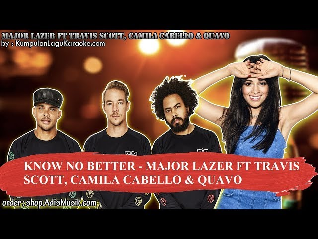 KNOW NO BETTER -  MAJOR LAZER FT TRAVIS SCOTT, CAMILA CABELLO & QUAVO Karaoke