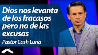 getlinkyoutube.com-Dios nos levanta de los Fracasos pero no de las Excusas - Pastor Cash Luna