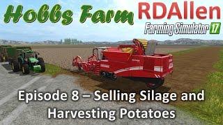 Farming Simulator 17 Hobbs Farm E8 - Selling Silage and Harvesting Potatoes