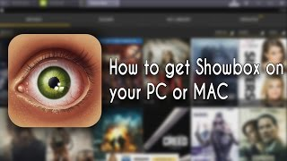 How to get Showbox on your PC or MAC 2017