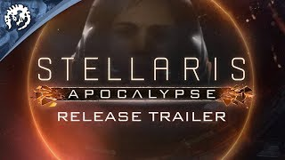 Stellaris - Apocalypse Launch Trailer