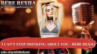 I CAN'T STOP DRINKING ABOUT YOU - BEBE REXHA Karaoke