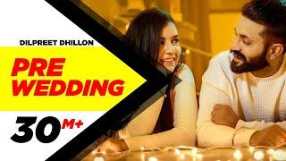 Pre Wedding (Full Video) | Dilpreet Dhillon | Desi Crew | Latest Punjabi Song 2018 | Speed Records