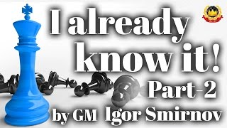 getlinkyoutube.com-' I already know it ' Part - 2 by GM Igor Smirnov