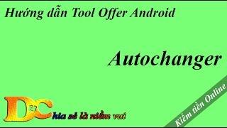 getlinkyoutube.com-Tool Offer Android - Autochanger | Kiếm tiền trên mạng