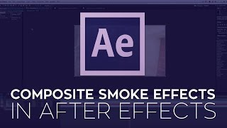 How to Composite Smoke Effects in After Effects