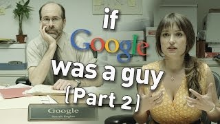 If Google Was A Guy (Part 2) width=
