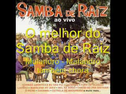 Samba de Raiz - Malandro - Malandro também chora