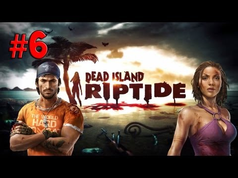 Dead Island Riptide Co-op Playthrough w/ Crunchy & Johnny Pt. 6 - All Turnt Up!!