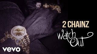 getlinkyoutube.com-2 Chainz - Watch Out (Audio) (Explicit)