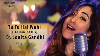 getlinkyoutube.com-Tu Tu Hai Wohi (The Unwind Mix) by Jonita Gandhi