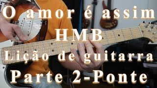 O amor é assim, HMB, Lição de Guitarra, Tutorial - 2ª Parte - Ponte