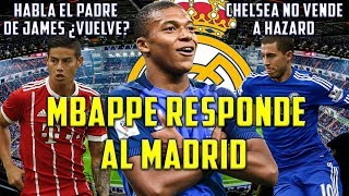 MBAPPE RESPONDE AL MADRID | CHELSEA NO VENDE A HAZARD | HABLA PADRE DE JAMES | EMPIEZA PRETEMPORADA