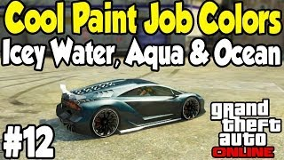 GTA Online - COOL PAINT JOB GUIDE #12 (Icey Water, Ocean Blue & Aqua) [Touch Up Tuesday]