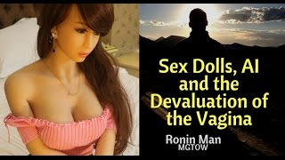 Sex Dolls, AI and the Devaluation of the Vagina: MGTOW Sexual Freedom