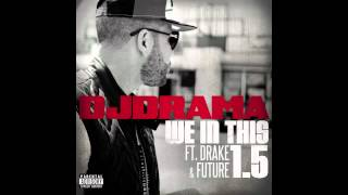 DJ Drama - We In This Bitch v1.5 (ft. Future & Drake)