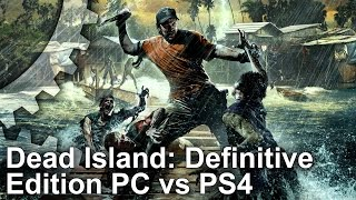 Dead Island: Definitive Edition - PC vs PS4 Graphics Comparison