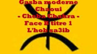 getlinkyoutube.com-Gasba chaoui - cheba chahra- face B titre 1 - lhob sa3ib
