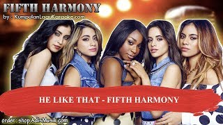 HE LIKE THAT - FIFTH HARMONY Karaoke