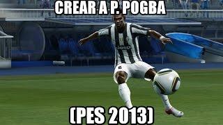 getlinkyoutube.com-CREAR A PAUL POGBA | JUVENTUS F.C. (PES 2013)