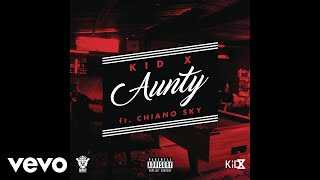 KiD X - Aunty ft. ChianoSky