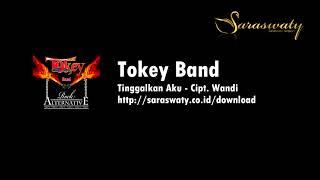 Tokey Band - Tinggalkan Aku