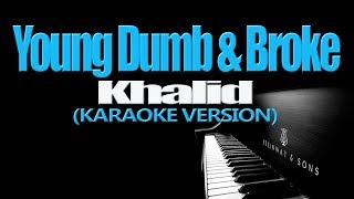 YOUNG DUMB & BROKE - Khalid (KARAOKE VERSION)