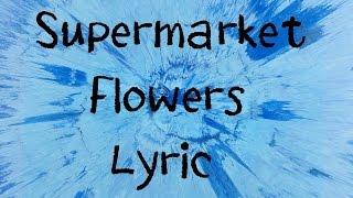 Supermarket-Flowers-Ed-Sheeran-Lyric width=