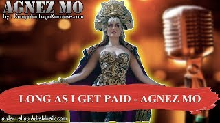 LONG AS I GET PAID -  AGNEZ MO Karaoke