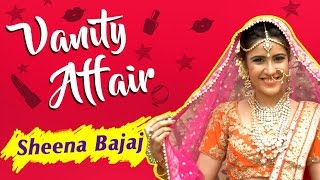 Sheena Bajaj aka Aditi REVEALS Her Make-Up Room Secrets   VANITY AFFAIR   BRIDAL MAKE UP