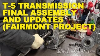 T-5 Transmission Final Assembly and Updates #Fairmont Project