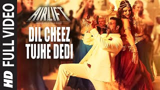 getlinkyoutube.com-DIL CHEEZ TUJHE DEDI Full Video Song | AIRLIFT | Akshay Kumar | Ankit Tiwari, Arijit Singh