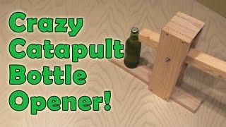 Crazy Catapult Bottle Opener!