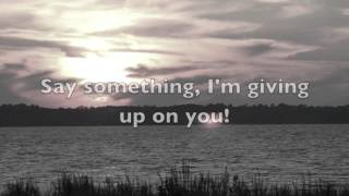 Say Something  - I'm Giving Up On You