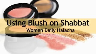 Using Blush on Shabbat