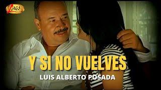 getlinkyoutube.com-Y Si No Vuelves - Luis Alberto Posada.