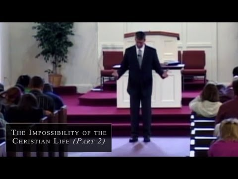 The Impossibility of the Christian Life - Part 2 - Paul Washer