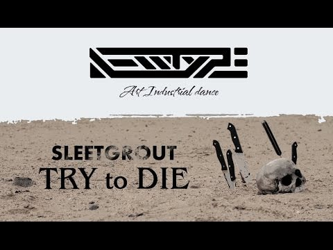 Sleetgrout - Try To Die