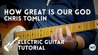 How Great Is Our God - Chris Tomlin - Electric Guitar Tutorial