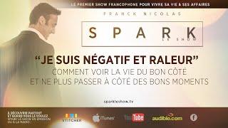 getlinkyoutube.com-Comment voir la vie du bon côté - Spark Le Show par Franck Nicolas