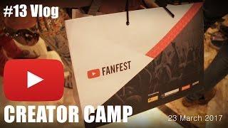 Youtube Fanfest Creator camp 2017 - with UIC, Bhuvan, Mumbiker nikhil | #13 Vlog