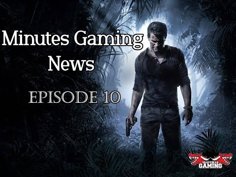 Minutes Gaming News - épisode 10 / Uncharted 4