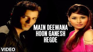 "getlinkyoutube.com-Main Deewana Hoon Ganesh Hegde Full Video Song - ""G-Ganesh Hegde"""