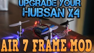 Upgrade your Hubsan X4. Air 7 Frame Mod