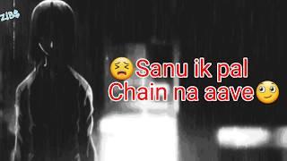 Sanu Ik Pal Chain Na Aave   Whatsapp Status Video
