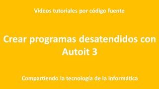 getlinkyoutube.com-Crear programas desatendidos con Autoit 3